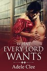What Every Lord Wants by Adele Clee