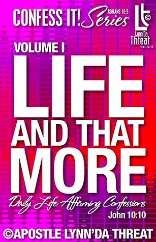 Life and That More©: Daily Life Affirming Confessions (Confess It! Series Book 1)