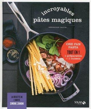 Incroyables pâtes magiques: One pan pasta - 1 préparation + 1 cuisson