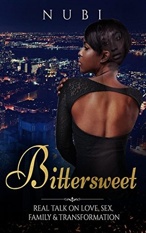 Bittersweet (Real Talk on Love Sex Family & Transformation Book 1)