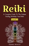 Reiki: Reiki For Beginners, A Complete Guide To The Holistic Healing Modality Usui Reiki Level 2,