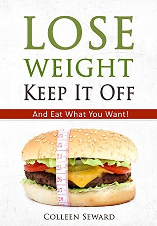 Lose Weight, Keep It Off: And Eat What You Want (The Healthy Foodie)