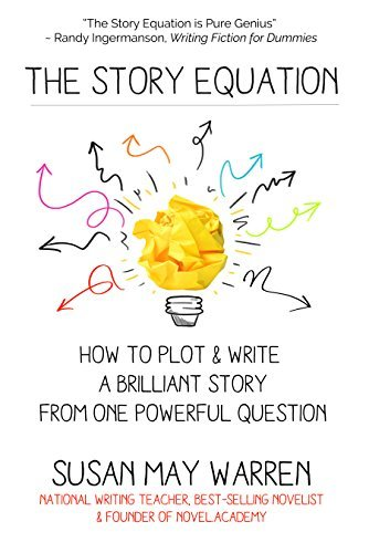 The Story Equation: How to Plot and Write a Brilliant Story from One Powerful Question (Brilliant Writer Series)