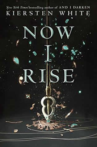 Now I Rise (The Conqueror's Saga) by Kiersten White