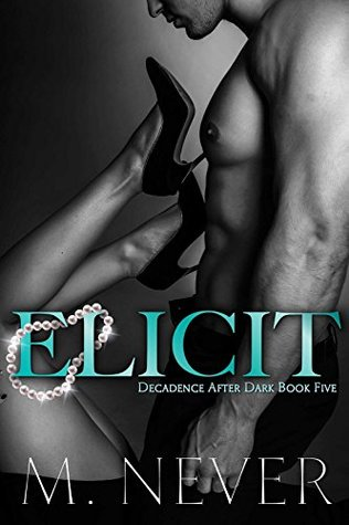 Elicit (Decadence After Dark Book 5) by M. Never