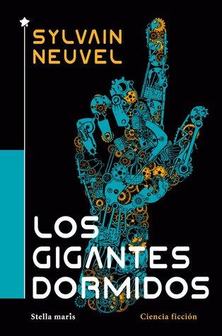 Los gigantes dormidos by Sylvain Neuvel