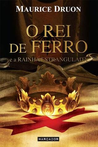 O Rei de Ferro e a Rainha Estrangulada (The Accursed Kings, #1)