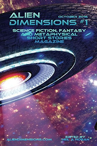 Alien Dimensions #1: Science Fiction, Fantasy and Metaphysical Short Stories Magazine