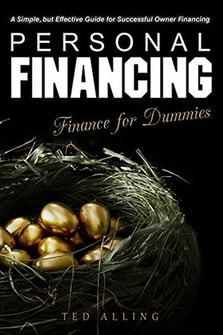 Personal Financing: A Simple, but Effective Guide for Successful Owner Financing - Finance for Dummies