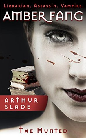 Amber Fang: The Hunted  (Librarian. Assassin. Vampire. Book 1)