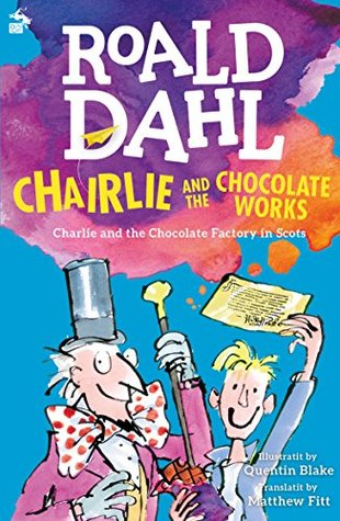 Chairlie and the Chocolate Works: Charlie and the Chocolate Factory in Scots