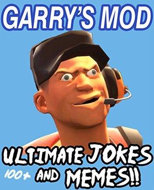 Garry's Mod: Ultimate Jokes & Memes! Over 100+ Funny Gmod Memes!