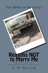 Reasons NOT to Marry Me by I. M. Waiting