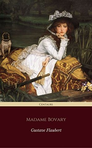 Madame Bovary (Centaurs Classics) [The 100 greatest novels of all time - #18]