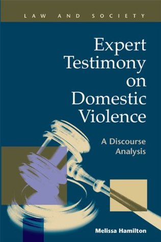 Expert Testimony on Domestic Violence: A Discourse Analysis (Law and Society)