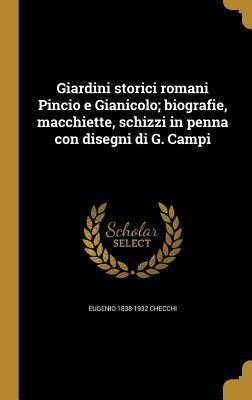 Giardini Storici Romani Pincio E Gianicolo; Biografie, Macchiette, Schizzi in Penna Con Disegni Di G. Campi