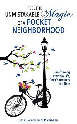 Feel the Unmistakable Magic of a Pocket Neighborhood: Transforming Everyday Life, One Community at a Time