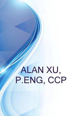 Alan Xu, P.Eng, CCP, Senior Estimator - Worleyparsons