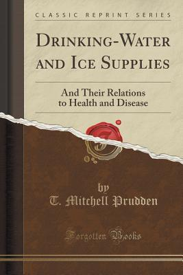 Drinking-Water and Ice Supplies: And Their Relations to Health and Disease