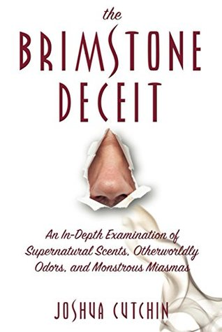 THE BRIMSTONE DECEIT: An In-Depth Examination of Supernatural Scents, Otherworldly Odors, and Monstrous Miasmas