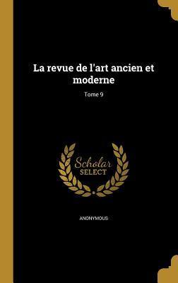 La Revue de L'Art Ancien Et Moderne; Tome 9