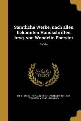 Samtliche Werke, Nach Allen Bekannten Handschriften Hrsg. Von Wendelin Foerster; Band 4