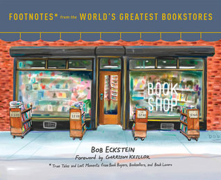 Footnotes from the World's Greatest Bookstores: True Tales and Lost Moments from Book Buyers, Booksellers, and Book Lovers by Bob  Eckstein