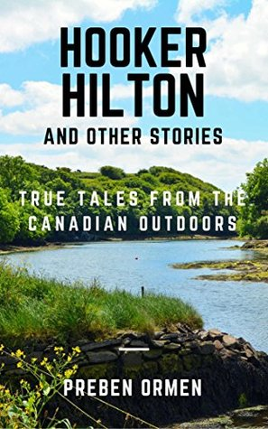 Hooker Hilton and Other Stories: True Tales from the Canadian Outdoors (Outdoor World Book 1)