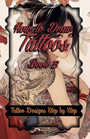 How to Draw Tattoos Book 3: Tattoo Designs Step by Step (A Drawing Guide for Tattoo Lovers) (Volume 3)