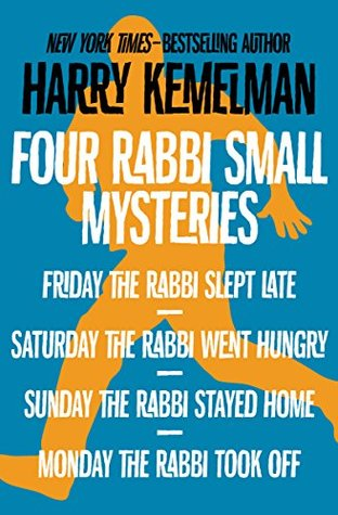 Four Rabbi Small Mysteries: Friday the Rabbi Slept Late, Saturday the Rabbi Went Hungry, Sunday the Rabbi Stayed Home, and Monday the Rabbi Took Off