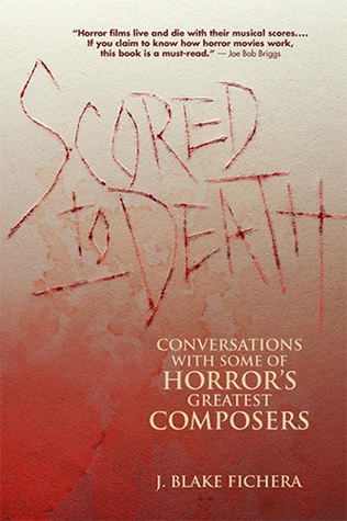 Ebook Scored to Death: Conversations with Some of Horror's Greatest Composers by J. Blake Fichera PDF!