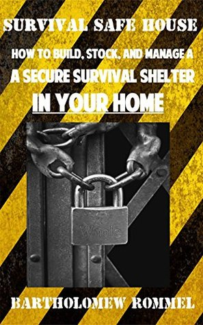 Survival Safe House: How to Build, Stock, and Manage a Secure Survival Shelter in Your Home