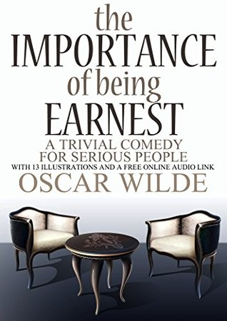 The Importance of Being Earnest: (A Trivial Comedy for Serious People) With 13 Illustrations and a Free Online Audio Link.