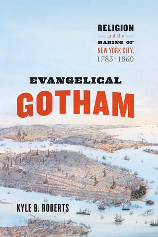 Descarga gratuita de la versión completa de Bookworm Evangelical Gotham: Religion and the Making of New York City, 1783-1860