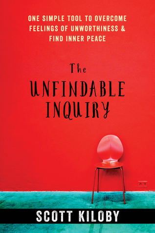 The Unfindable Inquiry by Scott Kiloby