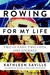 Rowing for My Life by Kathleen Saville