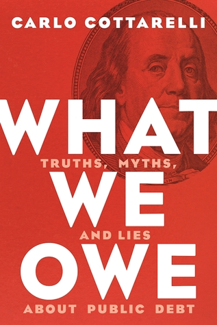 What We Owe: Truths, Myths, and Lies about Public Debt por Carlo  Cottarelli