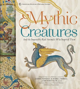 Mythic Creatures: And the Impossibly Real Animals Who Inspired Them