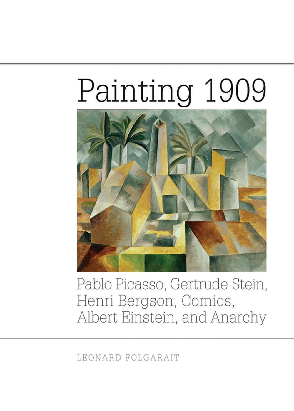 Painting 1909: Pablo Picasso, Gertrude Stein, Henri Bergson, Comics, Albert Einstein, and Anarchy