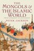 The Mongols and the Islamic World by Peter   Jackson