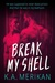 Break My Shell by K.A. Merikan