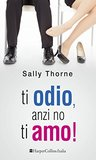 Ti odio, anzi no, ti amo! by Sally  Thorne