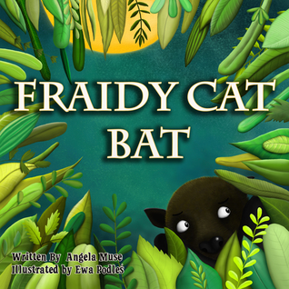 Fraidy Cat Bat by Angela Muse