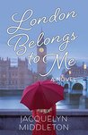 London Belongs to Me by Jacquelyn Middleton