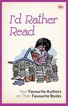 I'd Rather Read: Your Favourite Authors on their Favourite Books