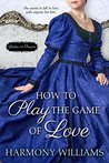 How to Play the Game of Love by Harmony Williams