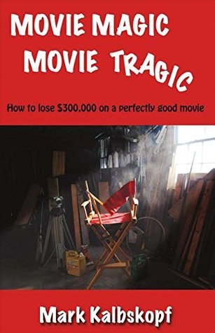 Movie Magic, Movie Tragic by Mark Kalbskopf