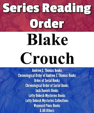 LIST SERIES: BLAKE CROUCH: SERIES READING ORDER: WAYWARD PINES BOOKS, ANDREW Z. THOMAS BOOKS, SERIAL BOOKS, JACK DANIELS BOOKS, LETTY DOBESH MYSTERIES ... STANDALONE NOVELA & OTHERS BY BLAKE CROUCH