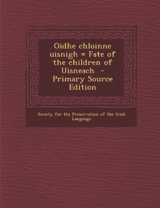 Oidhe chloinne uisnigh = Fate of the children of Uisneach