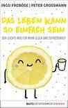 Das Leben kann so einfach sein: Der leichte Weg für mehr Glück und Zufriedenheit (Lübbe Sachbuch)
